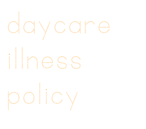 home daycare childcare illness policy sick disease